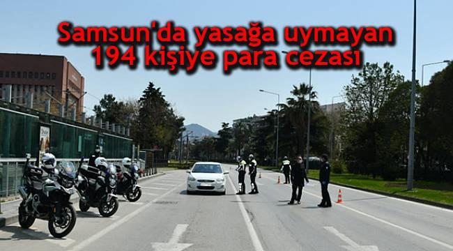 Samsun'da Sokağa Çıkma Yasağına Uymayan 194 Kişiye Ceza Uygulandı