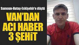 Van'da 3 asker şehit oldu acısı Samsun, Eskişehir ve Hatay'a düştü