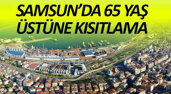 Samsun'da 65 yaş üstüne sokağa çıkma yasağı